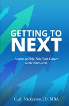 Getting to Next: Lessons to Help Take Your Career to the Next Level by Cash Nickerson