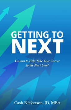Getting to Next: Lessons to Help Take Your Career to the Next Level