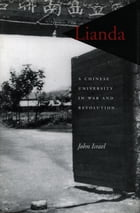 Lianda: A Chinese University in War and Revolution by John Israel