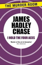 I Hold the Four Aces by James Hadley Chase