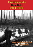 Experiences Of A Dug-Out, 1914-1918 [Illustrated Edition] by Major-General Sir C. E. Callwell