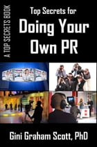Top Secrets for Doing Your Own PR by Gini Graham Scott