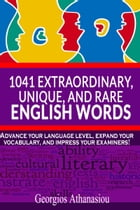 1041 Extraordinary, Unique, and Rare English Words Advance Your Language Level, Expand Your Vocabulary, and Impress Your Examiners! by Georgios Athanasiou
