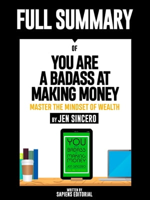 """Full Summary Of """"You Are A Badass At Making Money: Master The Mindset Of Wealth – By Jen Sincero"""""""