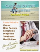 Cancer of the Pancreas: Learn What Is Cause, Risk Factors, Symptoms, Diagnosis, Treatment, Health Care by National Cancer Institute
