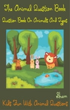 The Animal Question Book: Question Book On Animals And Types by Sham