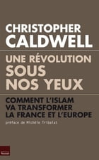 Une révolution sous nos yeux: Comment l'islam va transformer la France et l'Europe by Christopher Caldwell