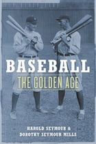 Baseball: The Golden Age by Harold Seymour