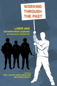 Working through the Past: Labor and Authoritarian Legacies in Comparative Perspective