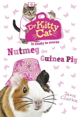 Book Dr Kittycat is Ready to Rescue: Nutmeg the Guinea Pig by Jane Clarke