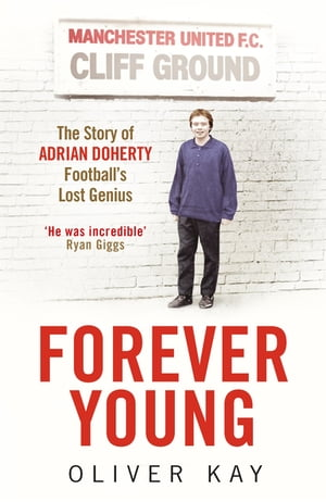 Forever Young The Story of Adrian Doherty,  Football's Lost Genius