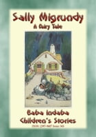 SALLY MIGRUNDY - A Fairy Tale: Baba Indaba's Children's Stories - Issue 343 by Anon E. Mouse
