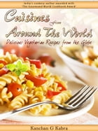 Cuisines From Around The World: Delicious Vegetarian Recipes From The Globe by Kanchan Kabra