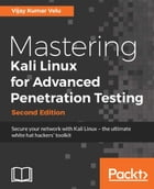 Mastering Kali Linux for Advanced Penetration Testing - Second Edition: Secure your network with Kali Linux – the ultimate white hat hackers' toolkit by Vijay Kumar Velu