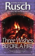 Three Wishes Before A Fire by Kristine Kathryn Rusch