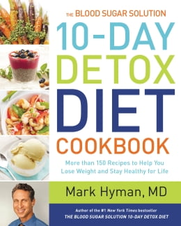 Book The Blood Sugar Solution 10-Day Detox Diet Cookbook: More than 150 Recipes to Help You Lose Weight… by Mark Hyman