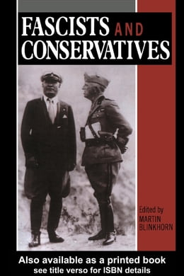 Book Fascists and Conservatives: The Radical Right and the Establishment in Twentieth-Century Europe by Blinkhorn, Martin