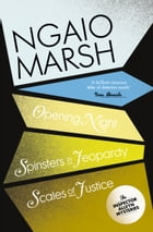 Inspector Alleyn 3-Book Collection 6: Opening Night, Spinsters in Jeopardy, Scales of Justice by Ngaio Marsh