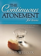 Continuous Atonement for Teens by Wilcox