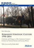 Romania's Strategic Culture 1990–2014: Continuity and Change in a Post-Communist Country's Evolution of National Interests and Security Policies