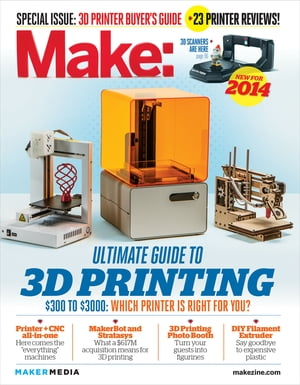 Make: Ultimate Guide to 3D Printing 2014 by Mark Frauenfelder