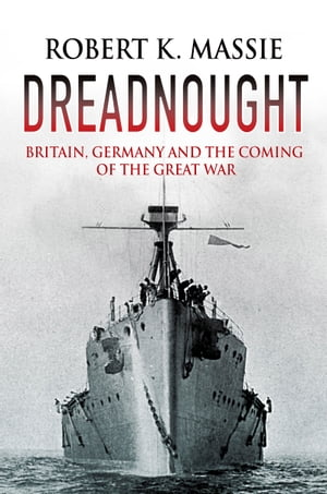 Dreadnought Britain,  Germany and the Coming of the Great War