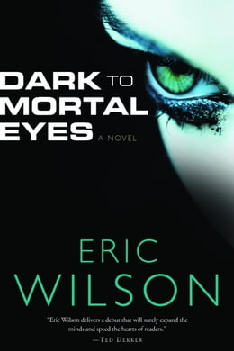 Book Dark to Mortal Eyes by Eric Wilson