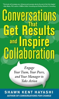 Conversations that Get Results and Inspire Collaboration: Engage Your Team, Your Peers, and Your…