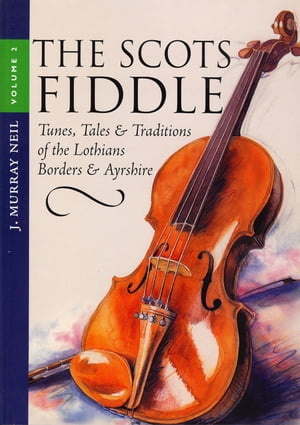 The Scots Fiddle (Vol 2) Tunes,  Tales & Traditions of the Lothians,  Borders & Ayrshire