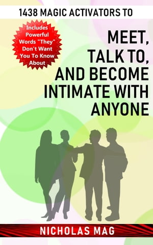 1438 Magic Activators to Meet, Talk to, and Become Intimate with Anyone