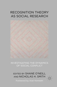 Recognition Theory as Social Research: Investigating the Dynamics of Social Conflict
