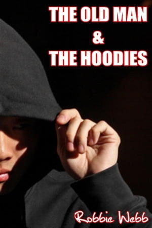 The Old Man & The Hoodies by Robbie Webb