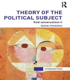 Theory of the Political Subject: Void Universalism II