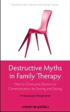 Destructive Myths in Family Therapy: How to Overcome Barriers to Communication by Seeing and Saying…