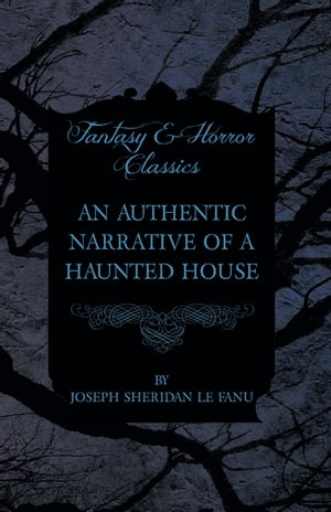 An Authentic Narrative of a Haunted House by Joseph Sheridan Le Fanu
