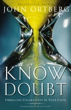 Know Doubt: Embracing Uncertainty in Your Faith by John Ortberg