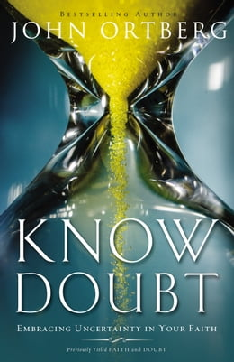 Book Know Doubt: Embracing Uncertainty in Your Faith by John Ortberg
