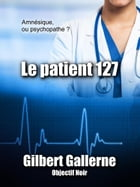 Le patient 127 by Gilbert Gallerne
