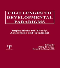Challenges To Developmental Paradigms: Implications for Theory, Assessment and Treatment