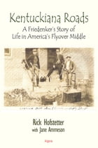 Kentuckiana Roads: A Freidenker's Story of Life in America's Flyover Middle by Rick Hofstetter