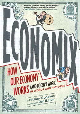 Book Economix: How Our Economy Works (and Doesn't Work), in Words and Pictures by Michael Goodwin