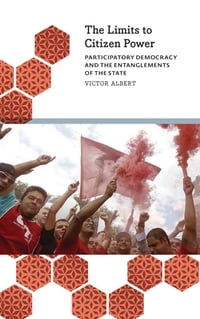 The Limits to Citizen Power: Participatory Democracy and the Entanglements of the State