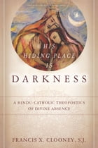 His Hiding Place Is Darkness: A Hindu-Catholic Theopoetics of Divine Absence