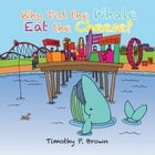 Why Did the Whale Eat the Cheese?
