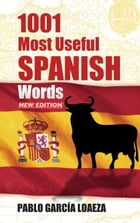 1001 Most Useful Spanish Words NEW EDITION by Dr. Pablo Garcia Loaeza