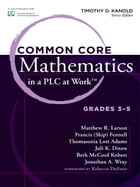 Common Core Mathematics in a PLC at WorkTM, Grades 3-5 by Timothy D. Kanold