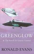 Greenglow: & the search for gravity control
