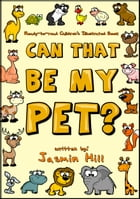 Can That Be My Pet? Ready-to-Read Children's Illustrated Book by Jasmin Hill