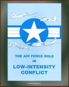 The Air Force Role in Low-Intensity Conflict: Morocco-Polisario War, Special Air Warfare Center by Progressive Management