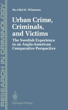 Urban Crime, Criminals, and Victims: The Swedish Experience in an Anglo-American Comparative…